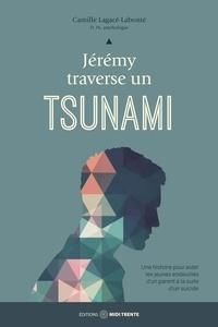 Camille Lagacé-Labonté - Jérémy traverse un tsunami - Une histoire pour aider les jeunes endeuillés  d'un parent à la suite d'un suicide.