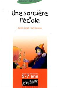 Camille Langé et Ivan Boussion - Une sorcière à l'école.