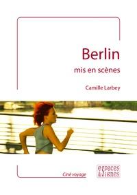 Camille Larbey - Berlin mis en scènes.
