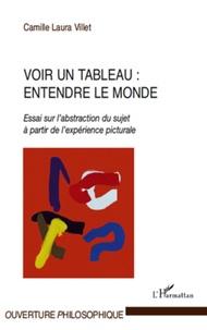 Camille Laura Villet - Voir un tableau : entendre le monde - Essai sur l'abstraction du sujet à partir de l'expérience picturale.