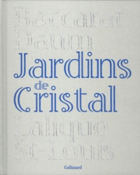 Camille Laurens - Jardins de Cristal - Baccarat, Daum, Lalique, Saint-Louis.