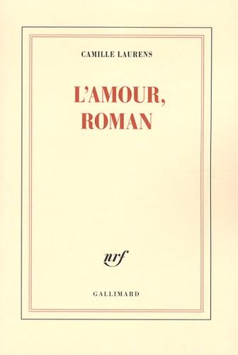Camille Laurens - L'amour, roman.