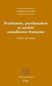 Camille Laurin - Psychiatrie, psychanalyse et société canadienne-française.
