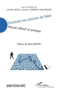 Camille Laville et Laurence Leveneur - Construire son parcours de thèse - Manuel réflexif et pratique.
