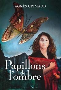 Camille Lavoie et Agnès Grimaud - Papillons de l'ombre.