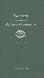 Camille Le Foll - L'avocat - Dix façons de le préparer.