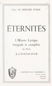 Camille Le Mercier d'Erm et Ronald Delaney - Éternités - L'œuvre lyrique intégrale et complète du poète Kammermor.