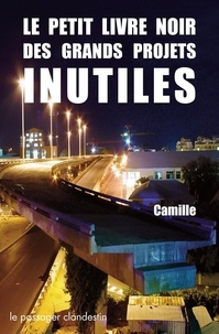 Camille - Le petit livre noir des grands projets inutiles.