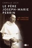Camille Leca - Le Père Joseph-Marie Perrin - Un maître de sagesse.