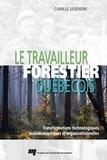 Camille Legendre - Le travailleur forestier québécois.