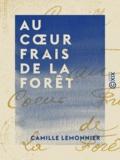 Camille Lemonnier - Au cœur frais de la forêt - Roman.