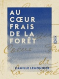 Camille Lemonnier - Au cour frais de la forêt - Roman.
