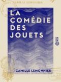 Camille Lemonnier - La Comédie des jouets.