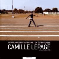 Camille Lepage - République centrafricaine : on est ensemble.