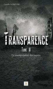 Camille Lonfure - Transparence Tome 2 - La manipulation des esprits.
