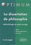 Camille Lugan - La dissertation de philosophie - Méthodologie et sujets corrigés.