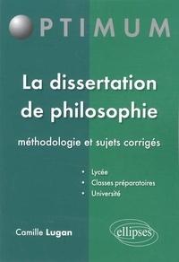 La dissertation de philosophie- Méthodologie et sujets corrigés - Camille Lugan |