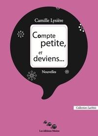 Camille Lysière - Compte petite, et deviens....