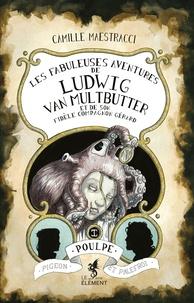 Camille Maestracci - Les fabuleuses aventures de Ludwig Van Multbutter et de son fidèle compagnon Gérard Tome 1 : Poulpe, Pigeon et Palefroi.