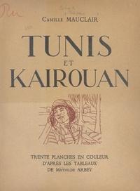 Camille Mauclair et Mathilde Arbey - Tunis et Kairouan.