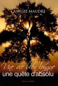 Camille Maudre - Une vie bien longue, une quête d'absolu.