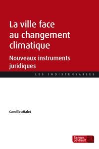 Camille Mialot - La ville face au changement climatique - Nouveaux instruments juridiques.