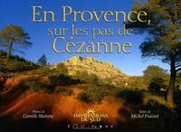 Camille Moirenc et Michel Fraisset - En Provence, sur les pas de Cézanne.