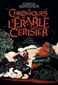 Camille Monceaux - Les chroniques de l'érable et du cerisier Tome 2 : Le sabre des Sanada.
