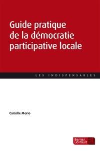 Guide pratique de la démocratie participative locale - Camille Morio |