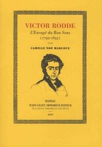 Camille Noé Marcoux - Victor Rodde - L'enragé du bon sens (1792-1835) - Une vie de combat pour le bien public et la liberté de la presse.