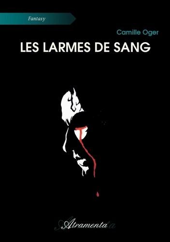 Camille Oger - Les larmes de sang.