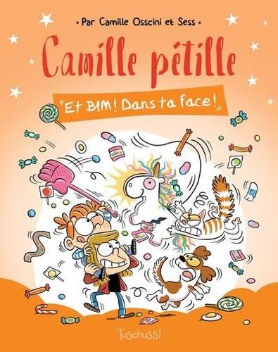 Camille pétille  Et BIM ! Dans ta face !