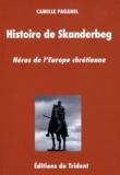 Camille Paganel - Histoire de Skanderbeg - Héros de l'Europe chrétienne.