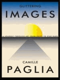 Camille Paglia - Glittering Images - A Journey Through Art from Egypt to Star Wars.