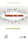 Camille Paloque-Bergès - Poétique des codes sur le réseau informatique.