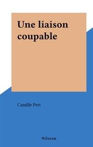 Camille Pert - Une liaison coupable.