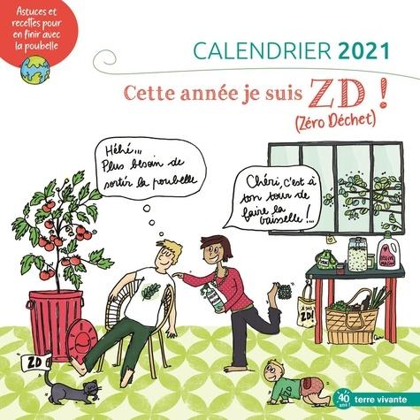 Calendrier Cette année, je suis ZD ! (Zéro Déchet). Astuces et recettes pour en finir avec la poubelle  Edition 2021