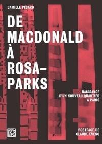 Camille Picard - De Macdonald à Rosa-Parks - Naissance d'un nouveau quartier à Paris.