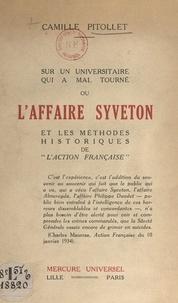 Camille Pitollet - Sur un universitaire qui a mal tourné ou l'affaire Syveton et les méthodes historiques de l'Action française.