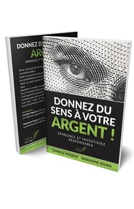 Camille Prigent et Marianne Iizuka - Donnez du sens à votre argent ! - Investir éthique et responsable.