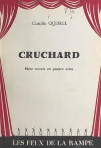 Camille Queirel - Cruchard - Ou Le dernier des notables. Épisode de la lutte des classes dans les pays de l'Ouest. Pièce sociale en 4 actes.