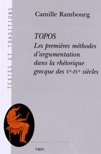 Camille Rambourg - Topos - Les premières méthodes d'argumentation dans la rhétorique grecque des Ve-IVe siècles.