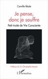 Camille Réale - Je pense, donc je souffre - Petit traité de vie consciente.