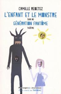 Camille Rebetez - L'enfant et le monstre suivi de Génération fantôme.