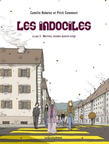Camille Rebetez et Pitch Comment - Les indociles Tome 3 : Martina, années quatre-vingt.
