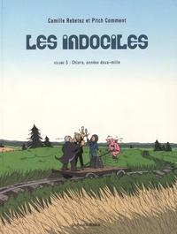 Camille Rebetez et Pitch Comment - Les indociles Tome 5 : Chiara, années deux-mille.