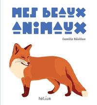 Camille Révillon - Mes beaux animaux.