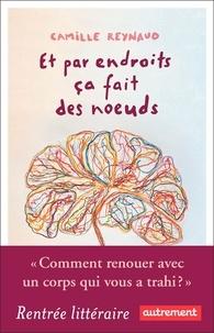 Camille Reynaud - Et par endroits ça fait des noeuds.
