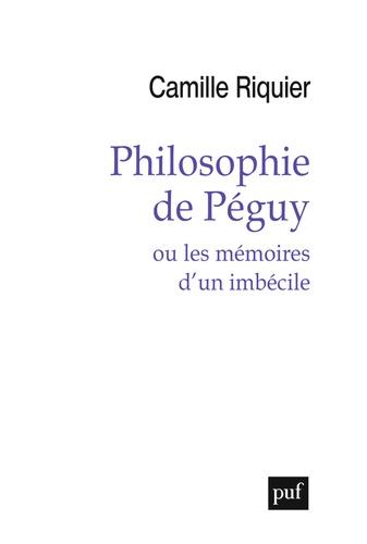Philosophie de Péguy ou les mémoires d'un imbécile