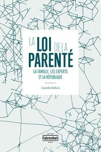 Camille Robcis - La loi de la parenté - La famille, les experts et la République.
